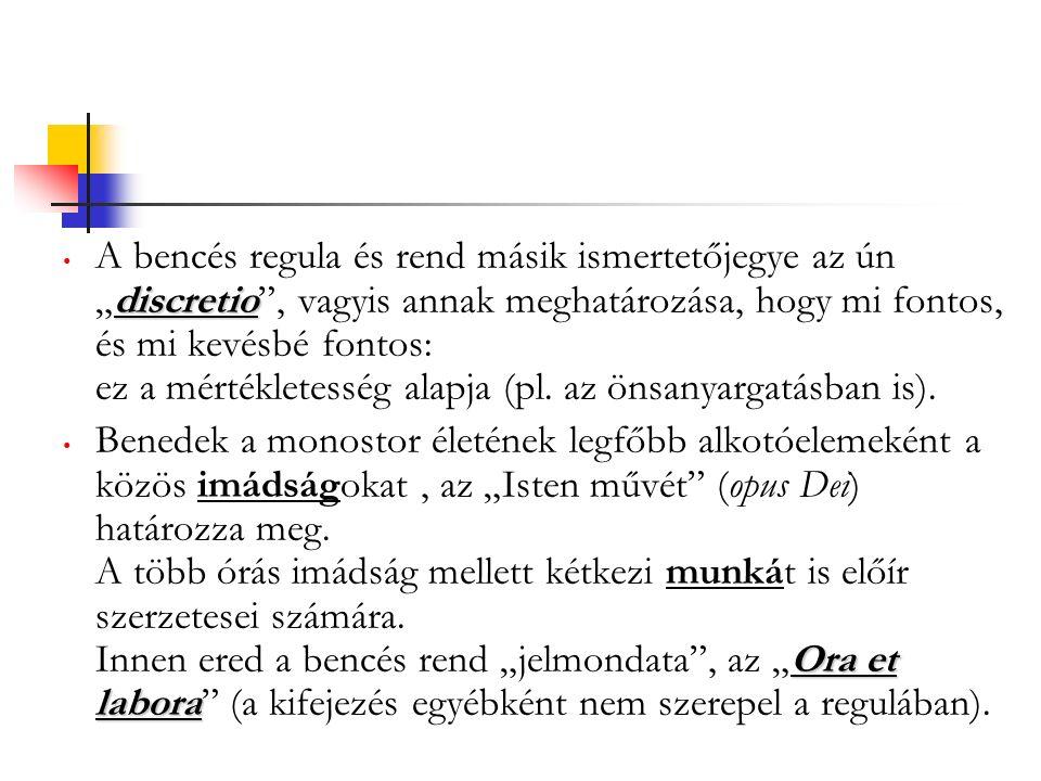 """discretio A bencés regula és rend másik ismertetőjegye az ún """"discretio , vagyis annak meghatározása, hogy mi fontos, és mi kevésbé fontos: ez a mértékletesség alapja (pl."""