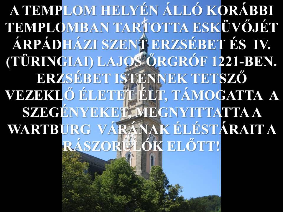 A TEMPLOM HELYÉN ÁLLÓ KORÁBBI TEMPLOMBAN TARTOTTA ESKÜVŐJÉT ÁRPÁDHÁZI SZENT ERZSÉBET ÉS IV.