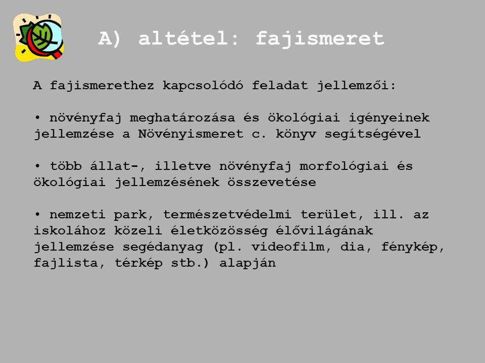 A) altétel: fajismeret A fajismerethez kapcsolódó feladat jellemzői: növényfaj meghatározása és ökológiai igényeinek jellemzése a Növényismeret c.