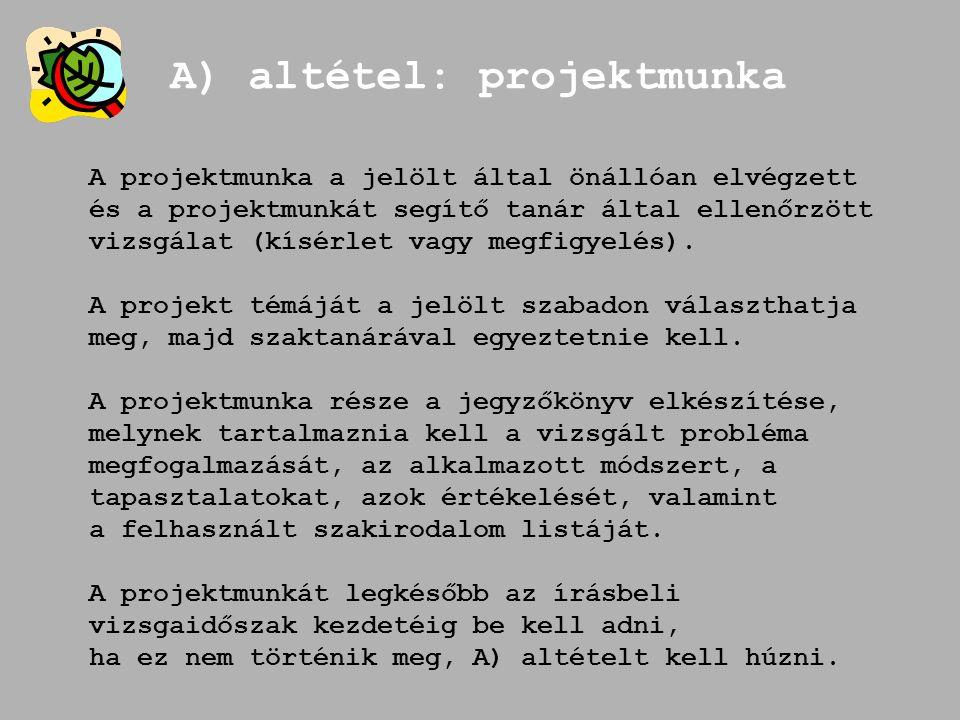 A) altétel: projektmunka A projektmunka a jelölt által önállóan elvégzett és a projektmunkát segítő tanár által ellenőrzött vizsgálat (kísérlet vagy m