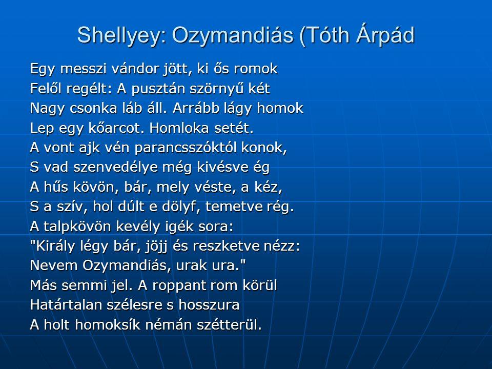 Shellyey: Ozymandiás (Tóth Árpád Egy messzi vándor jött, ki ős romok Felől regélt: A pusztán szörnyű két Nagy csonka láb áll.
