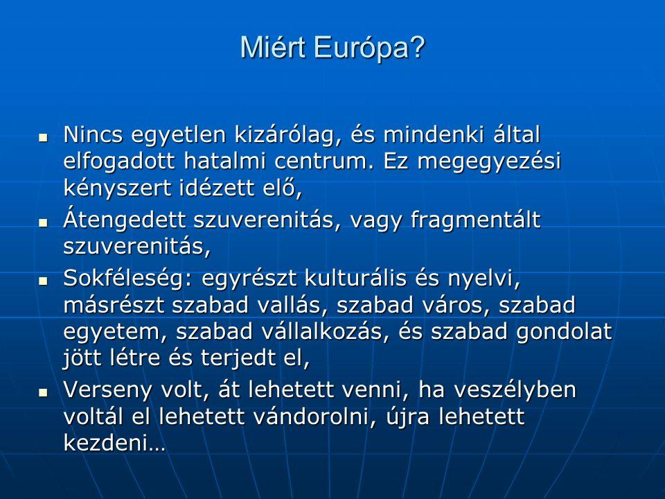 Miért Európa. Nincs egyetlen kizárólag, és mindenki által elfogadott hatalmi centrum.