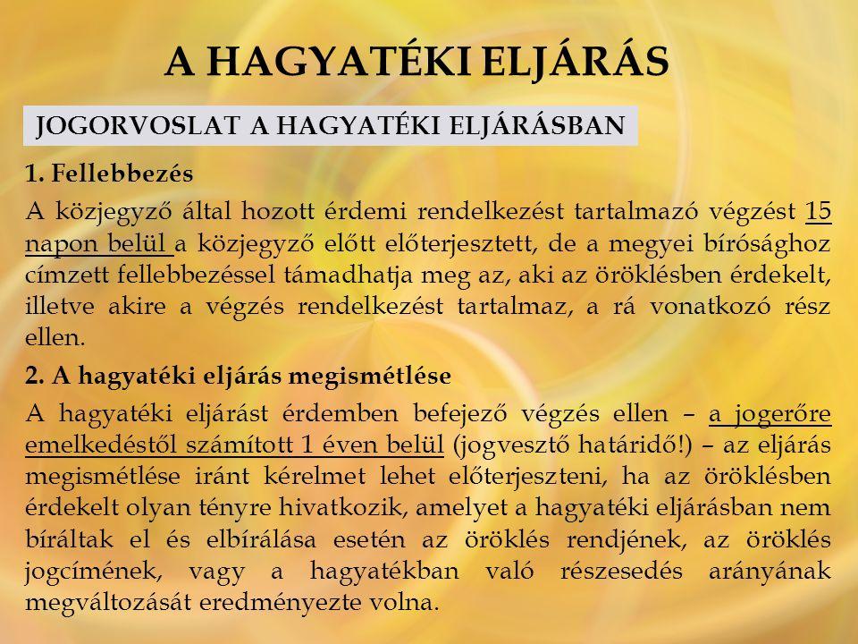 A HAGYATÉKI ELJÁRÁS JOGORVOSLAT A HAGYATÉKI ELJÁRÁSBAN 1.