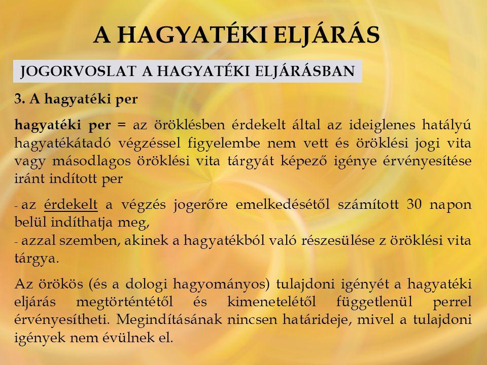 A HAGYATÉKI ELJÁRÁS JOGORVOSLAT A HAGYATÉKI ELJÁRÁSBAN 3.
