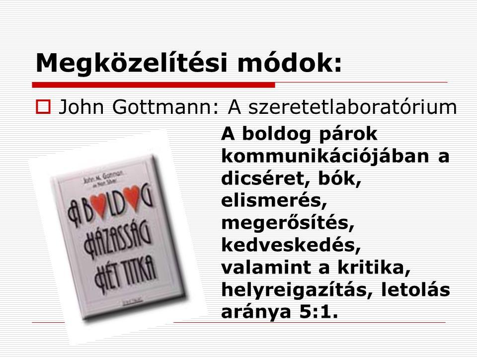 Megközelítési módok:  John Gottmann: A szeretetlaboratórium A boldog párok kommunikációjában a dicséret, bók, elismerés, megerősítés, kedveskedés, valamint a kritika, helyreigazítás, letolás aránya 5:1.