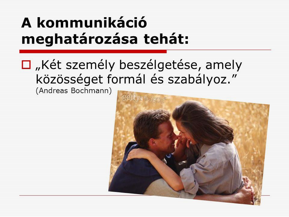 """A kommunikáció meghatározása tehát:  """"Két személy beszélgetése, amely közösséget formál és szabályoz. (Andreas Bochmann)"""