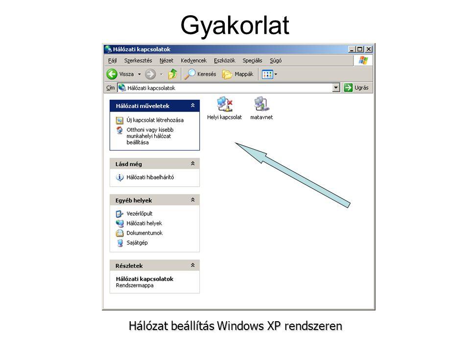 Gyakorlat Több kapcsolat is lehet egyszerre! Hálózat beállítás Windows XP rendszeren