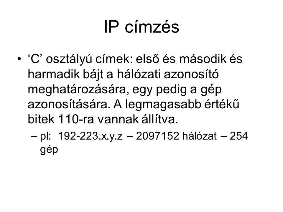 IP címzés 'C' osztályú címek: első és második és harmadik bájt a hálózati azonosító meghatározására, egy pedig a gép azonosítására.