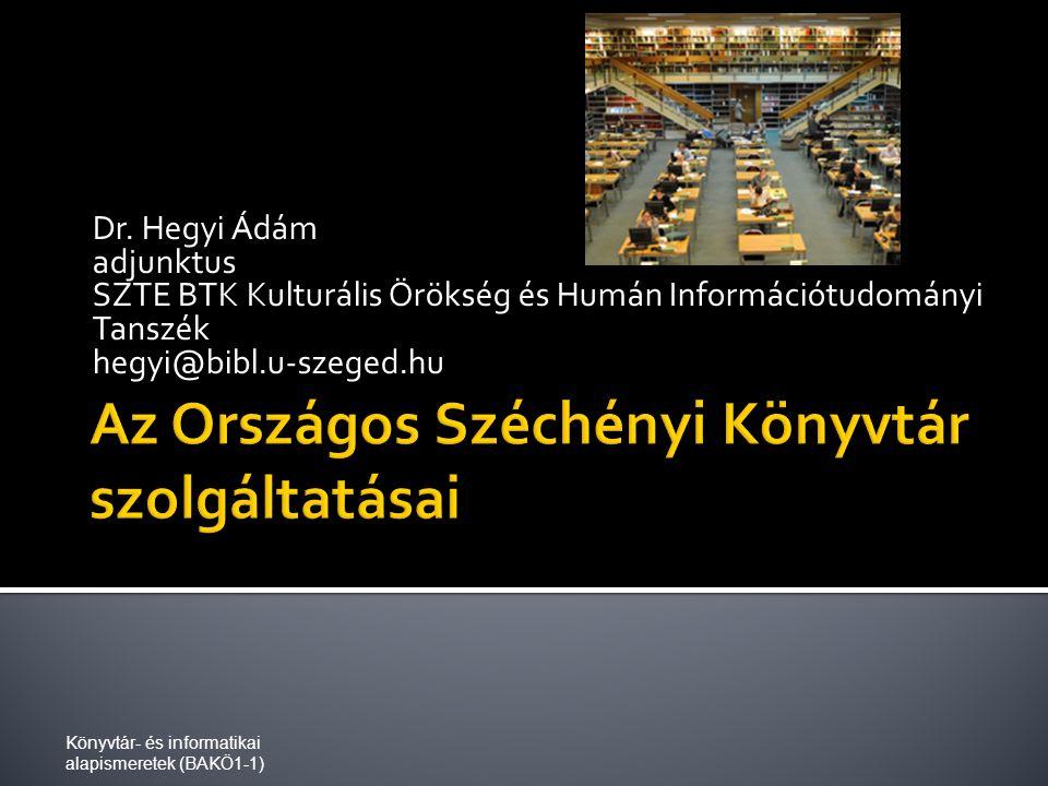 Dr. Hegyi Ádám adjunktus SZTE BTK Kulturális Örökség és Humán Információtudományi Tanszék hegyi@bibl.u-szeged.hu Könyvtár- és informatikai alapismeret