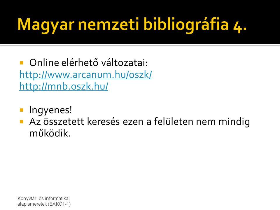  Online elérhető változatai: http://www.arcanum.hu/oszk/ http://mnb.oszk.hu/  Ingyenes.