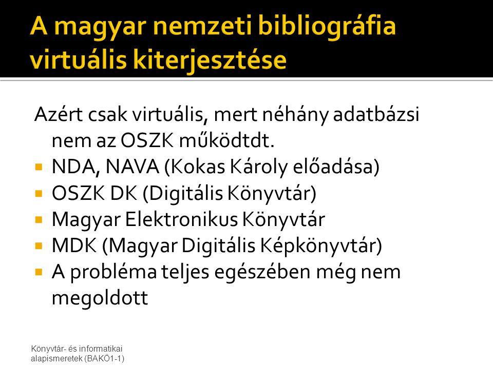Azért csak virtuális, mert néhány adatbázsi nem az OSZK működtdt.