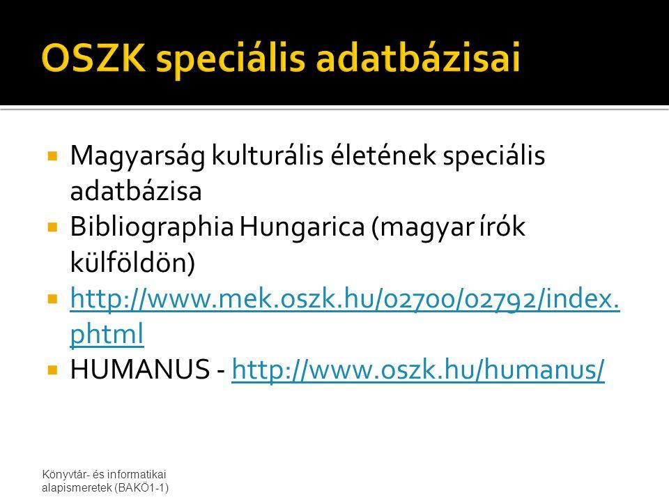  Magyarság kulturális életének speciális adatbázisa  Bibliographia Hungarica (magyar írók külföldön)  http://www.mek.oszk.hu/02700/02792/index.