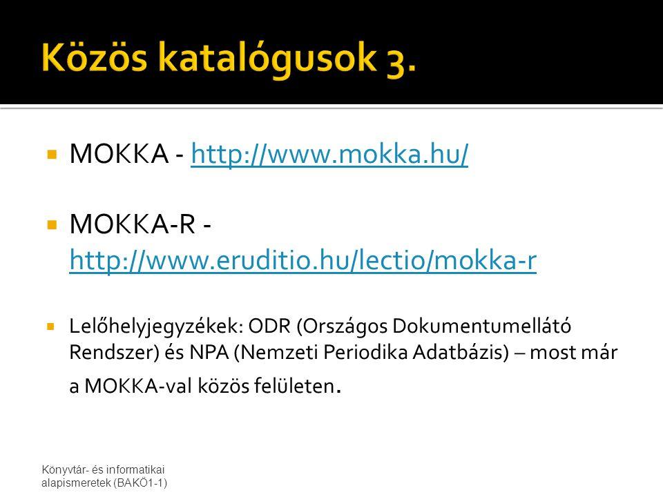  MOKKA - http://www.mokka.hu/http://www.mokka.hu/  MOKKA-R - http://www.eruditio.hu/lectio/mokka-r http://www.eruditio.hu/lectio/mokka-r  Lelőhelyjegyzékek: ODR (Országos Dokumentumellátó Rendszer) és NPA (Nemzeti Periodika Adatbázis) – most már a MOKKA-val közös felületen.