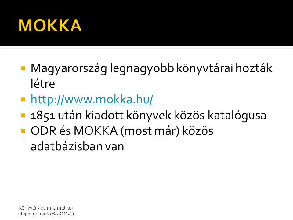  Magyarország legnagyobb könyvtárai hozták létre  http://www.mokka.hu/ http://www.mokka.hu/  1851 után kiadott könyvek közös katalógusa  ODR és MOKKA (most már) közös adatbázisban van Könyvtár- és informatikai alapismeretek (BAKÖ1-1)