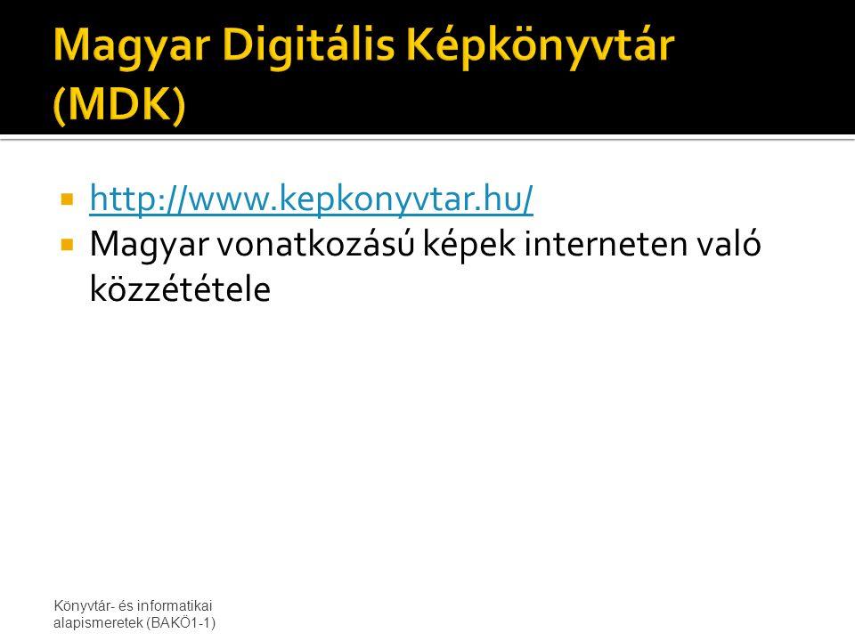  http://www.kepkonyvtar.hu/ http://www.kepkonyvtar.hu/  Magyar vonatkozású képek interneten való közzététele Könyvtár- és informatikai alapismeretek (BAKÖ1-1)