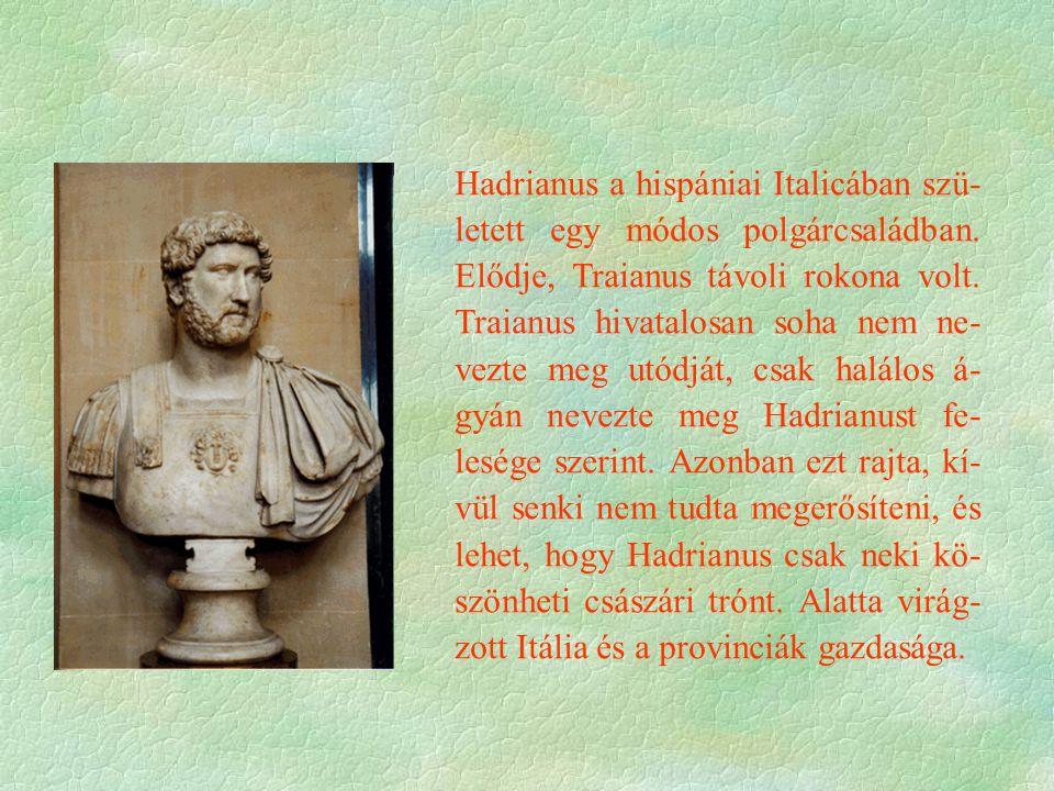 Hadrianus a hispániai Italicában szü- letett egy módos polgárcsaládban. Elődje, Traianus távoli rokona volt. Traianus hivatalosan soha nem ne- vezte m