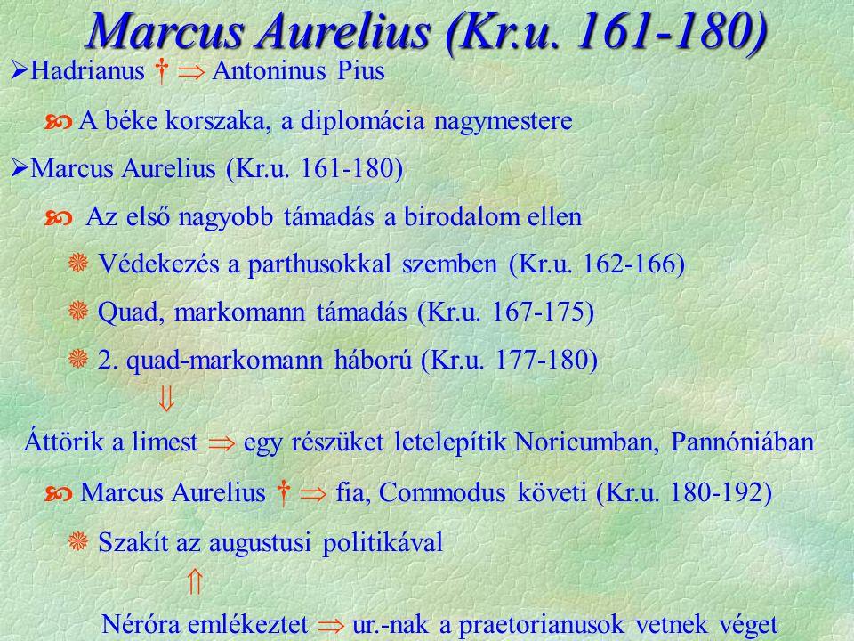  Hadrianus †  Antoninus Pius  A béke korszaka, a diplomácia nagymestere  Marcus Aurelius (Kr.u. 161-180)  Az első nagyobb támadás a birodalom ell