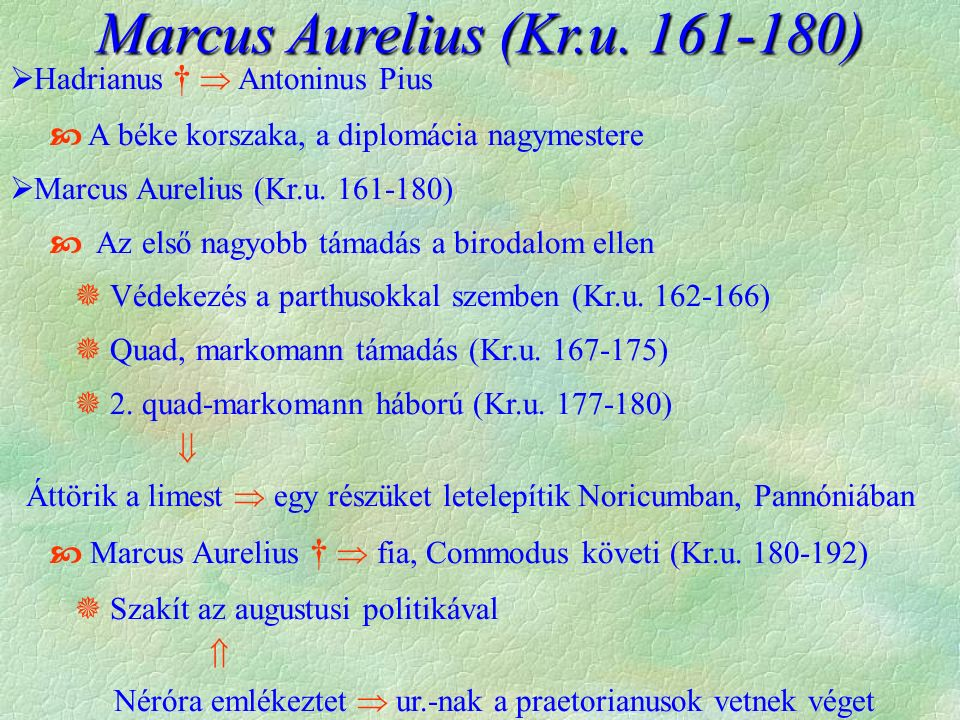  Hadrianus †  Antoninus Pius  A béke korszaka, a diplomácia nagymestere  Marcus Aurelius (Kr.u.