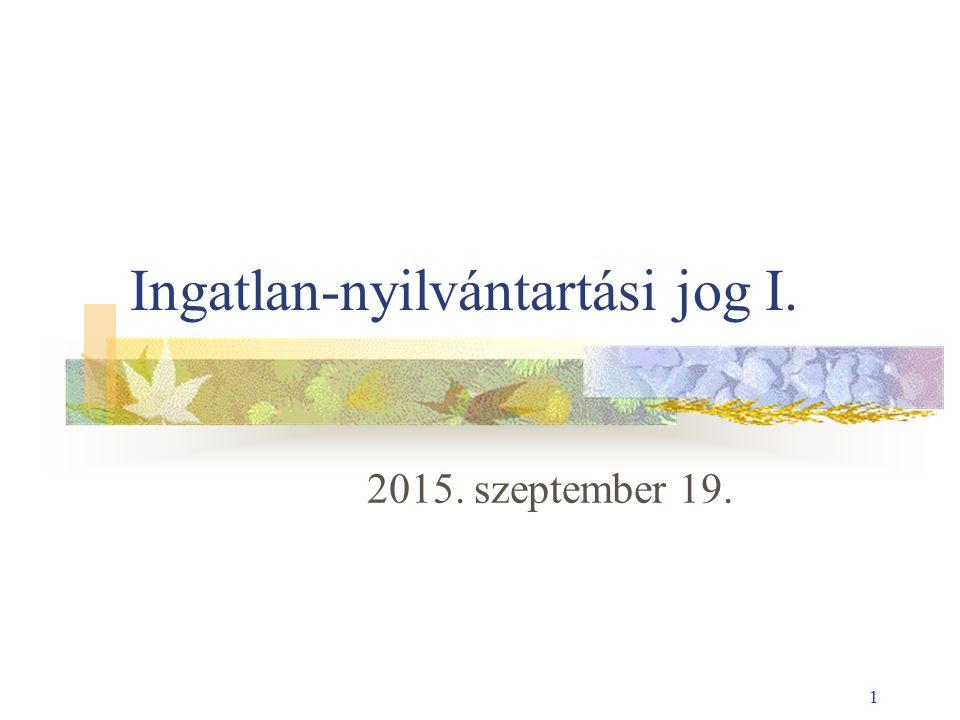 1 Ingatlan-nyilvántartási jog I. 2015. szeptember 19.