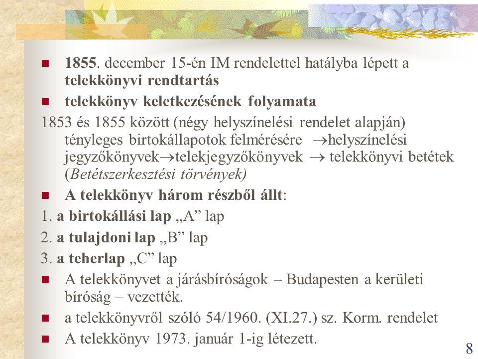 8 1855. december 15-én IM rendelettel hatályba lépett a telekkönyvi rendtartás telekkönyv keletkezésének folyamata 1853 és 1855 között (négy helyszíne