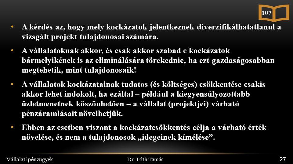 Dr. Tóth Tamás Vállalati pénzügyek 27 A kérdés az, hogy mely kockázatok jelentkeznek diverzifikálhatatlanul a vizsgált projekt tulajdonosai számára. A