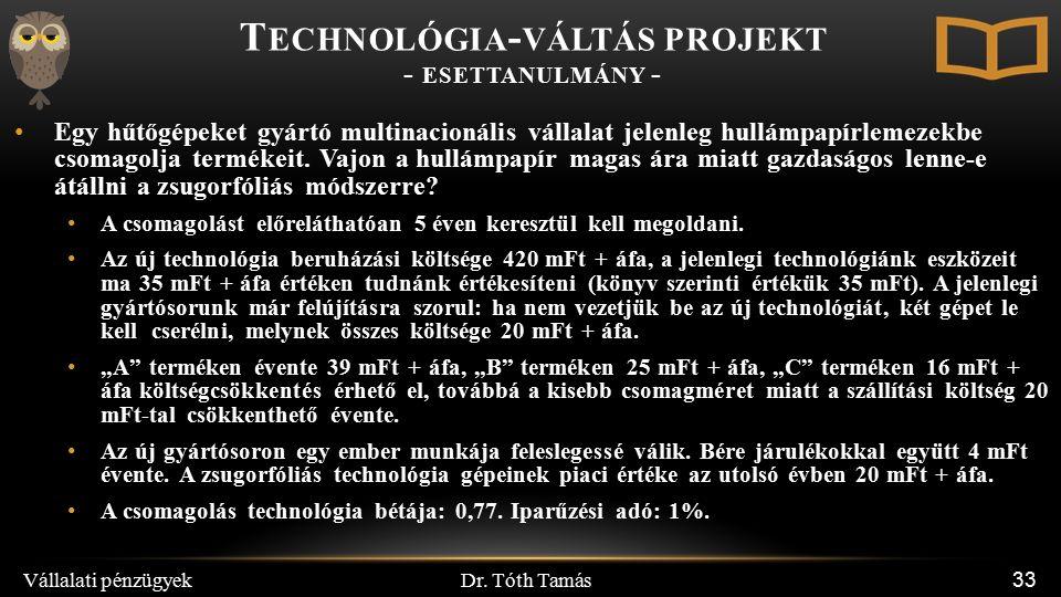 Dr. Tóth Tamás Vállalati pénzügyek 33 Egy hűtőgépeket gyártó multinacionális vállalat jelenleg hullámpapírlemezekbe csomagolja termékeit. Vajon a hull