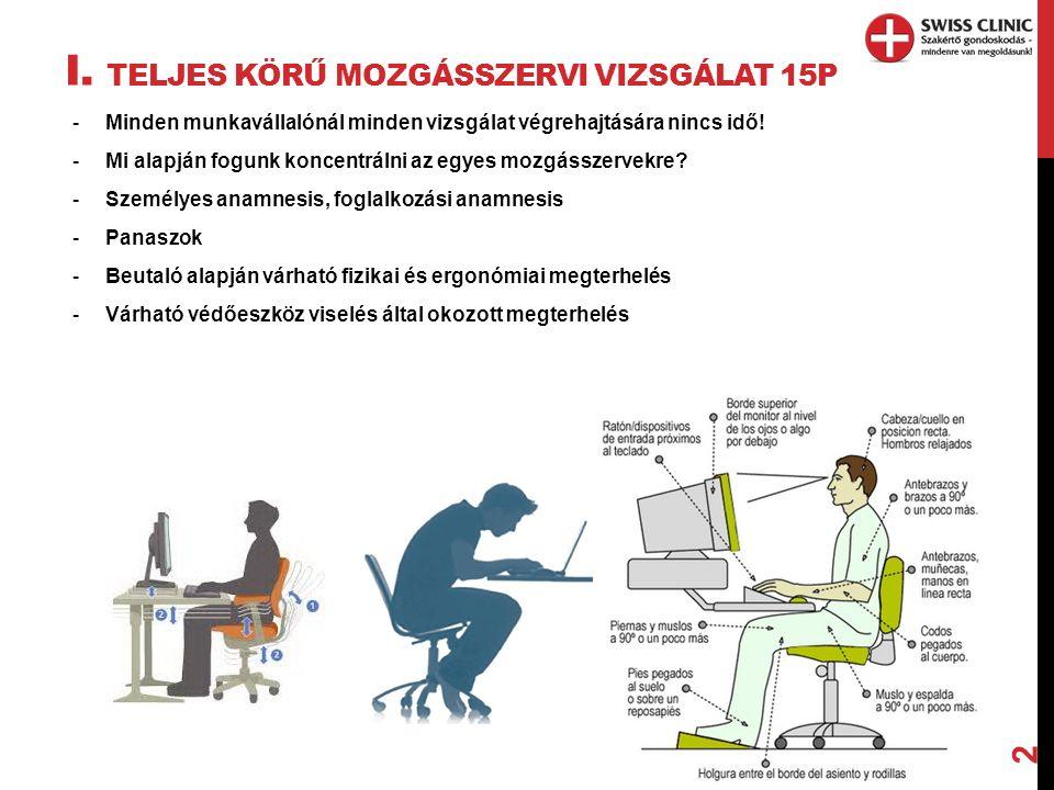 I. TELJES KÖRŰ MOZGÁSSZERVI VIZSGÁLAT 15P -Minden munkavállalónál minden vizsgálat végrehajtására nincs idő! -Mi alapján fogunk koncentrálni az egyes