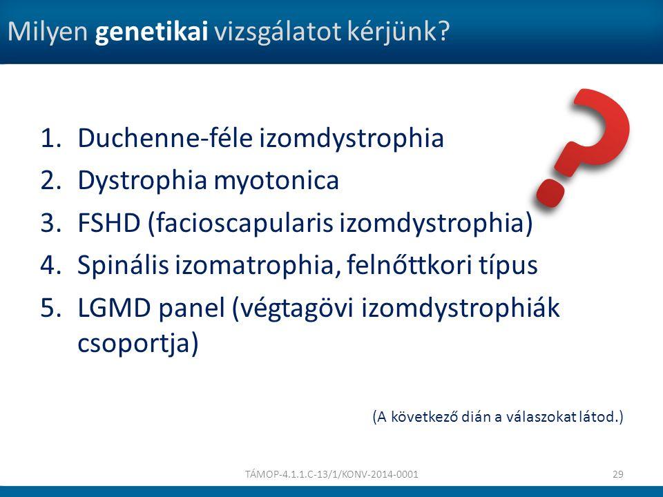 Milyen genetikai vizsgálatot kérjünk? 1.Duchenne-féle izomdystrophia 2.Dystrophia myotonica 3.FSHD (facioscapularis izomdystrophia) 4.Spinális izomatr
