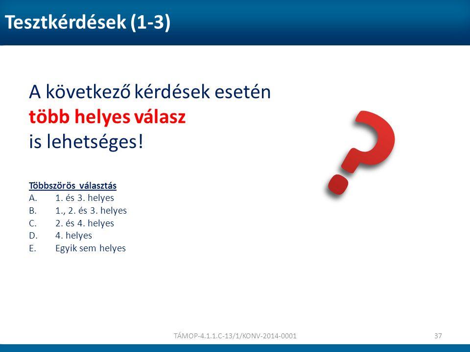 Tesztkérdések (1-3) TÁMOP-4.1.1.C-13/1/KONV-2014-000137 A következő kérdések esetén több helyes válasz is lehetséges! Többszörös választás A.1. és 3.