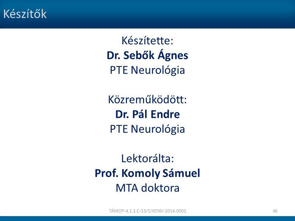Készítők Készítette: Dr. Sebők Ágnes PTE Neurológia Közreműködött: Dr. Pál Endre PTE Neurológia Lektorálta: Prof. Komoly Sámuel MTA doktora TÁMOP-4.1.