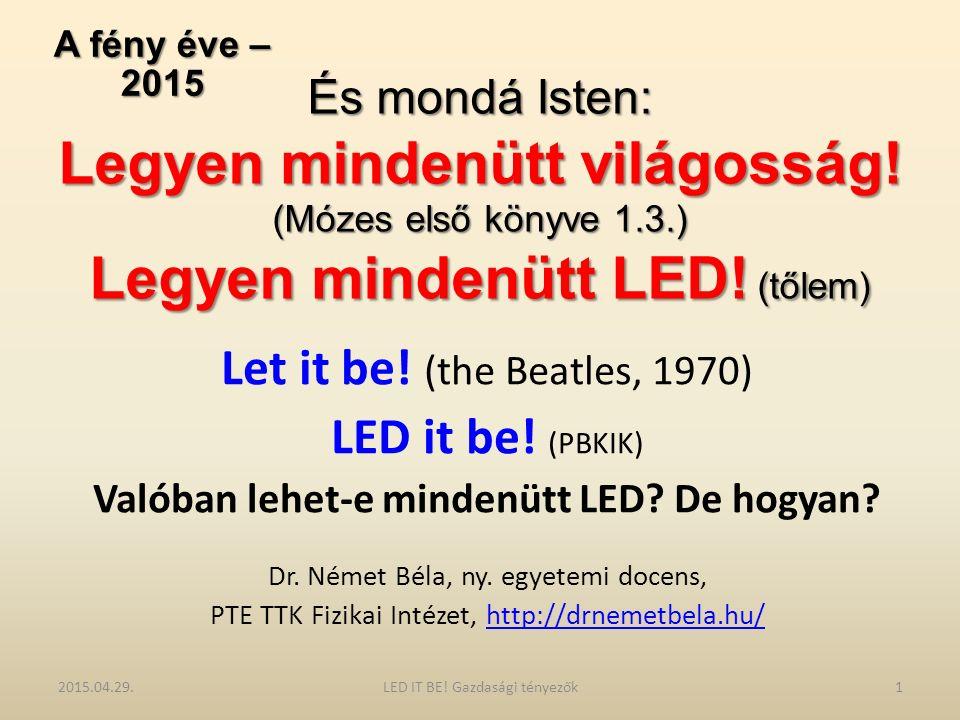 És mondá Isten: Legyen mindenütt világosság! (Mózes első könyve 1.3.) Legyen mindenütt LED! (tőlem) Let it be! (the Beatles, 1970) LED it be! (PBKIK)