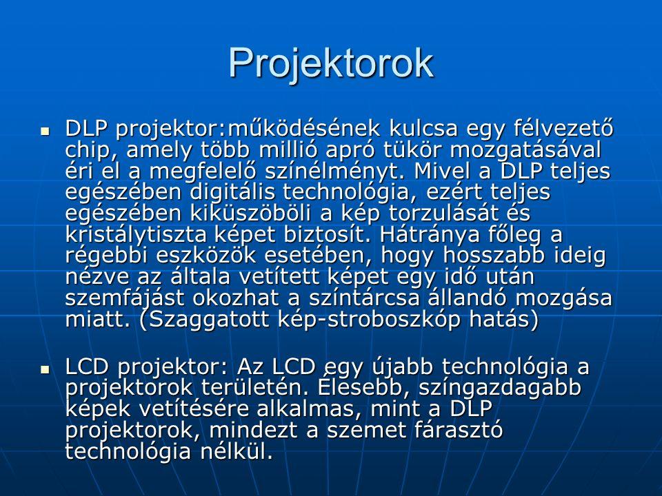 Projektorok DLP projektor:működésének kulcsa egy félvezető chip, amely több millió apró tükör mozgatásával éri el a megfelelő színélményt.