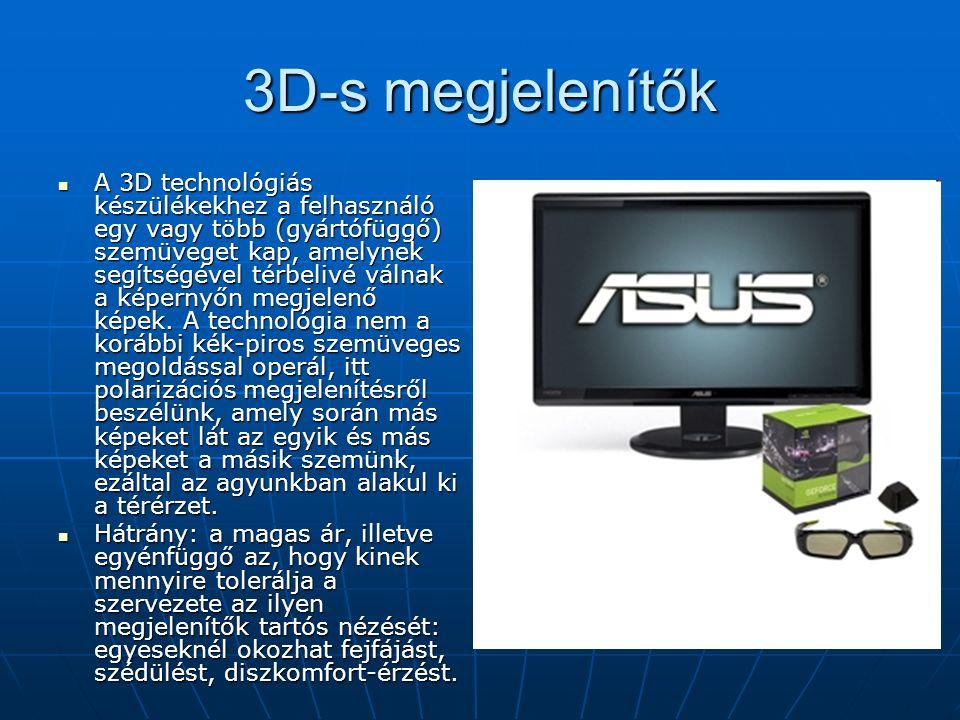 3D-s megjelenítők A 3D technológiás készülékekhez a felhasználó egy vagy több (gyártófüggő) szemüveget kap, amelynek segítségével térbelivé válnak a képernyőn megjelenő képek.