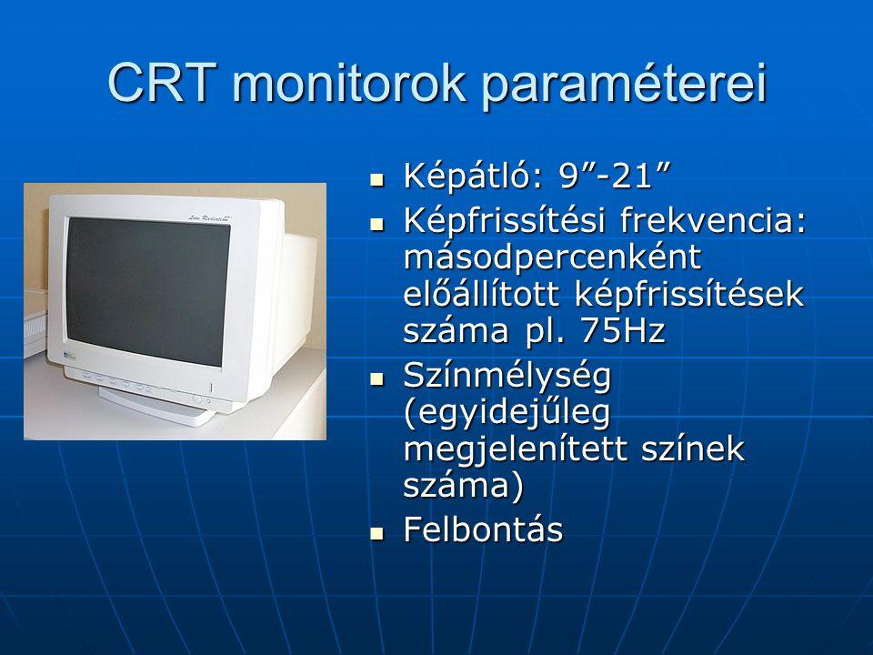 CRT monitorok paraméterei Képátló: 9 -21 Képátló: 9 -21 Képfrissítési frekvencia: másodpercenként előállított képfrissítések száma pl.