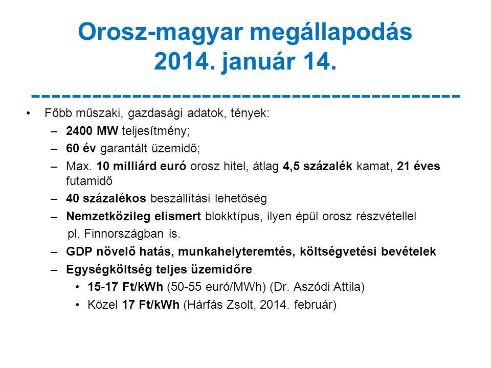 Orosz-magyar megállapodás 2014. január 14. ------------------------------------------- Főbb műszaki, gazdasági adatok, tények: –2400 MW teljesítmény;