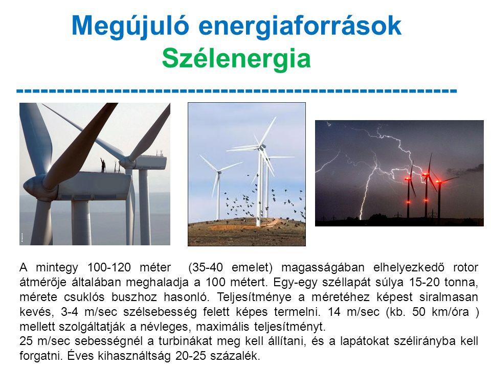 Megújuló energiaforrások Szélenergia ------------------------------------------------------ A mintegy 100-120 méter (35-40 emelet) magasságában elhelyezkedő rotor átmérője általában meghaladja a 100 métert.