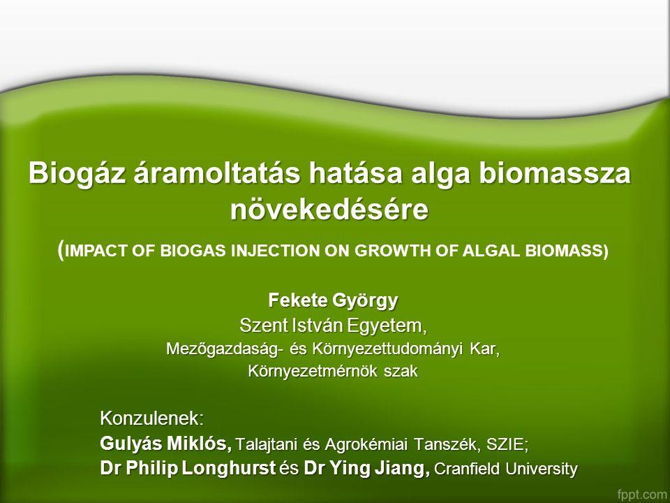 Biogáz tisztítás algával Nyers biogáz ~90 V/V% CH 4 és CO 2 ~90 V/V% CH 4 és CO 2 Alga növekedéshez kell: -Tápanyagok (főleg N,P,K) -Szénforrás (CO 2 a légkörből) -Fény a fotoszintézishez Tisztított biogáz: -Főként O 2 és CH 4 -t tartalmaz  robbanás veszély – csak helyszíni felhasználás -Kisebb mennyiségű levegőt igényel az égés -Kisebb CO 2 és egyéb szennyezőanyag kibocsátás -Gázmotor – hosszabb élettartam, olcsóbb üzemeltetés