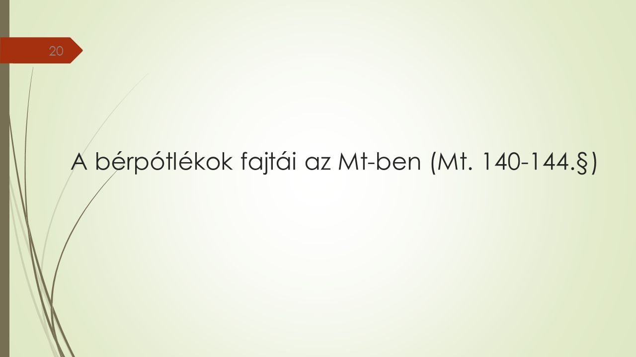 A bérpótlékok fajtái az Mt-ben (Mt. 140-144.§) 20