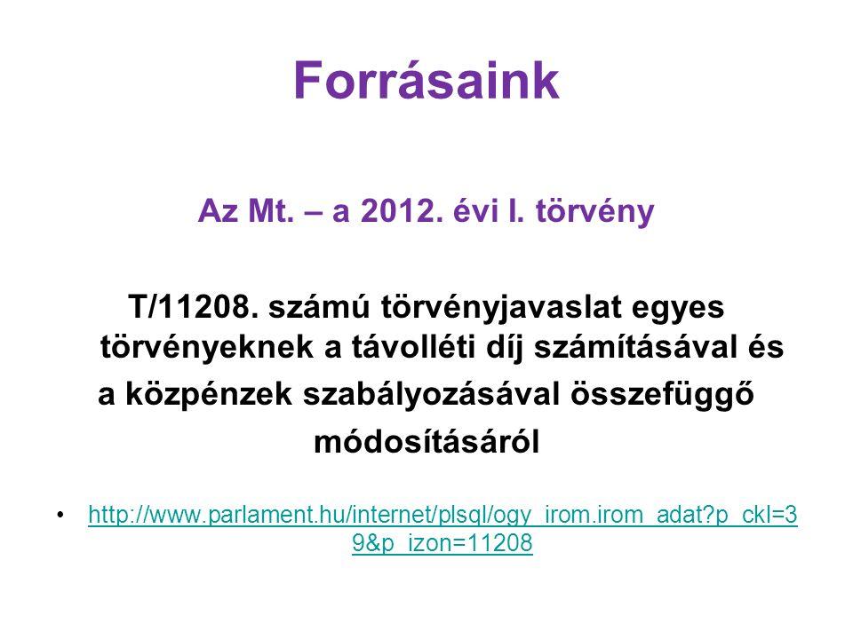 Forrásaink Az Mt. – a 2012. évi I. törvény T/11208.