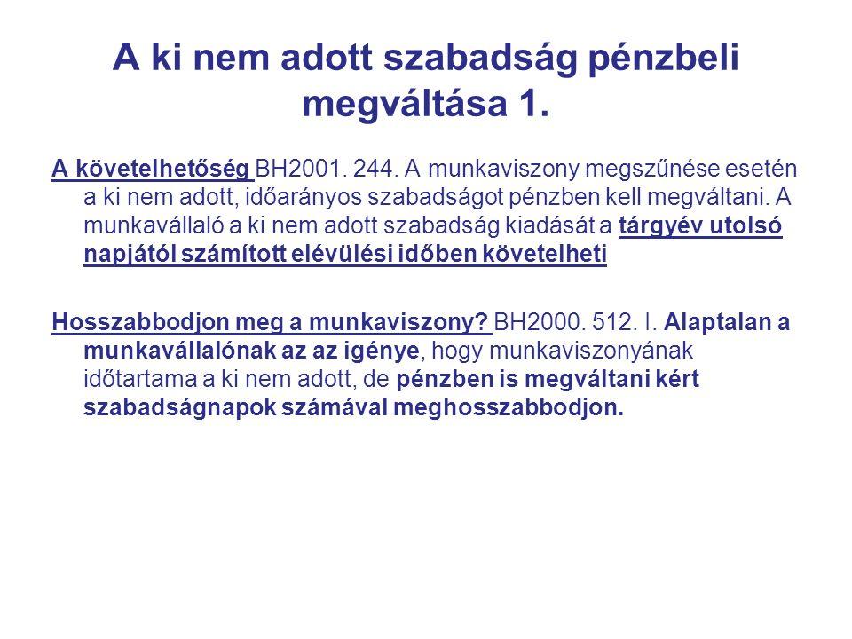 A ki nem adott szabadság pénzbeli megváltása 1. A követelhetőség BH2001.