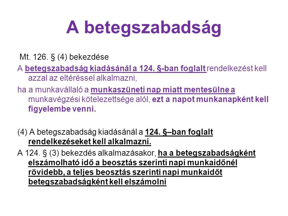 A betegszabadság Mt. 126. § (4) bekezdése A betegszabadság kiadásánál a 124.