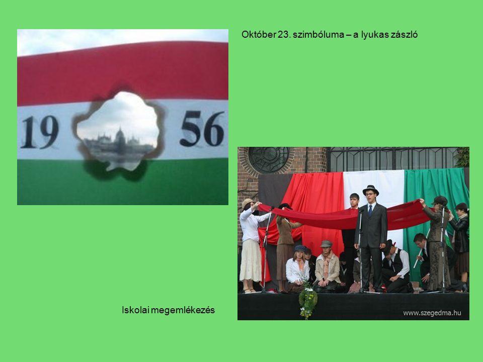 Október 23. szimbóluma – a lyukas zászló Iskolai megemlékezés