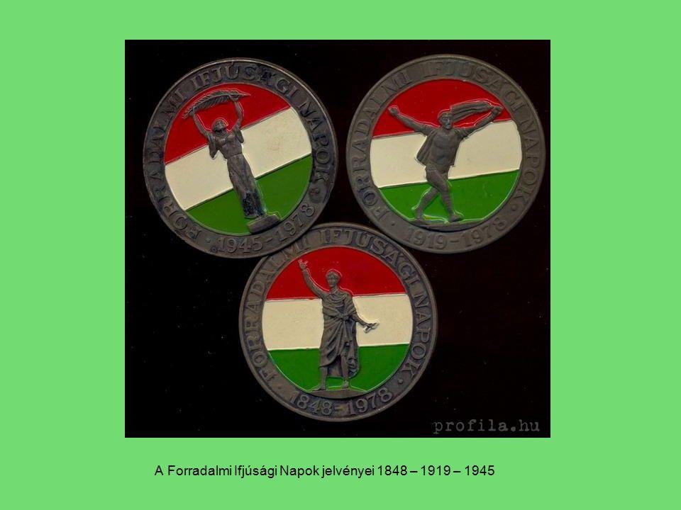 A Forradalmi Ifjúsági Napok jelvényei 1848 – 1919 – 1945