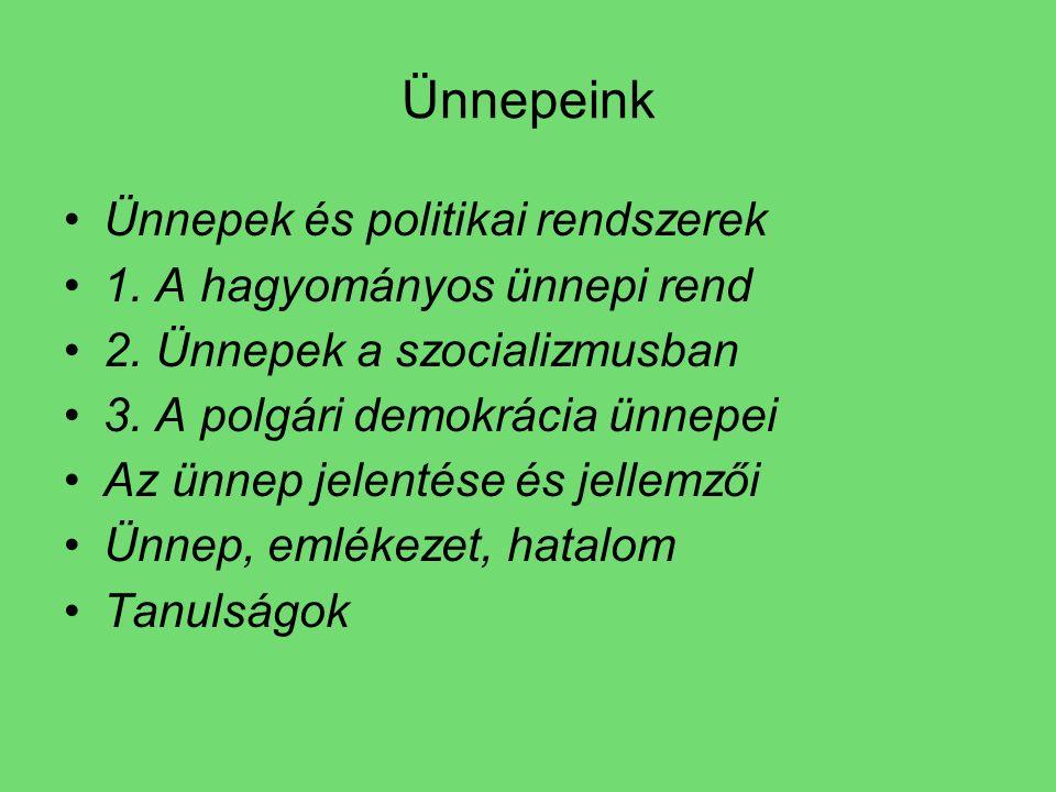 Ünnepeink Ünnepek és politikai rendszerek 1. A hagyományos ünnepi rend 2.