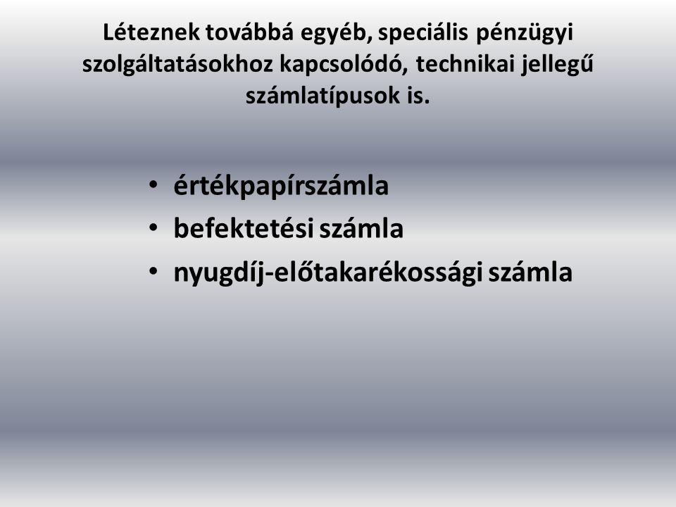 Léteznek továbbá egyéb, speciális pénzügyi szolgáltatásokhoz kapcsolódó, technikai jellegű számlatípusok is.