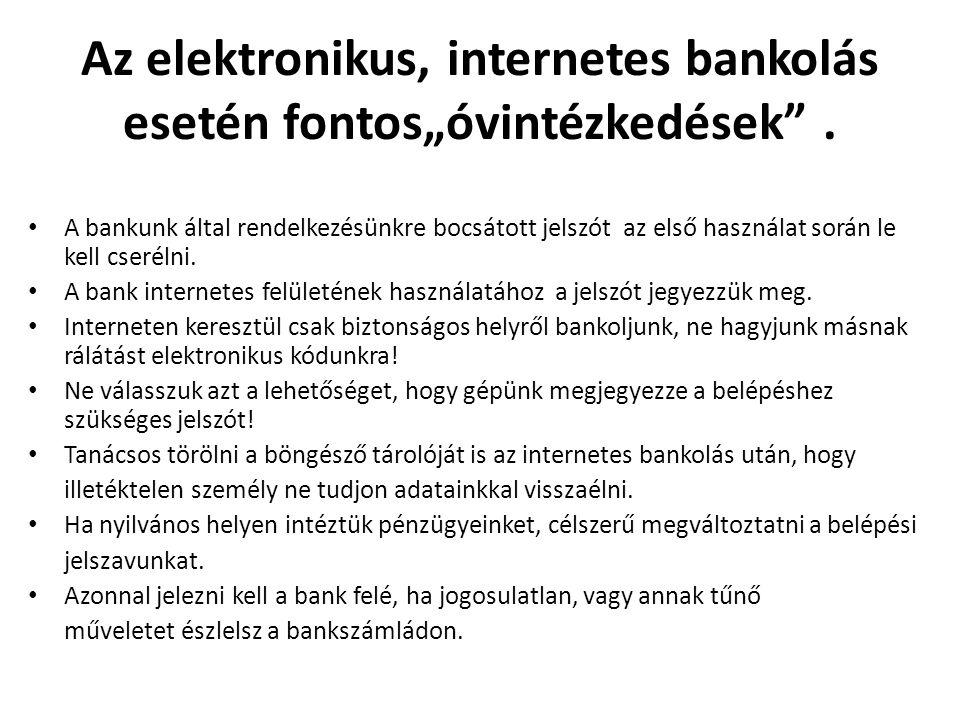 """Az elektronikus, internetes bankolás esetén fontos""""óvintézkedések ."""