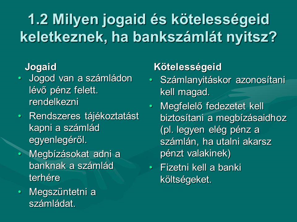 1.2 Milyen jogaid és kötelességeid keletkeznek, ha bankszámlát nyitsz.