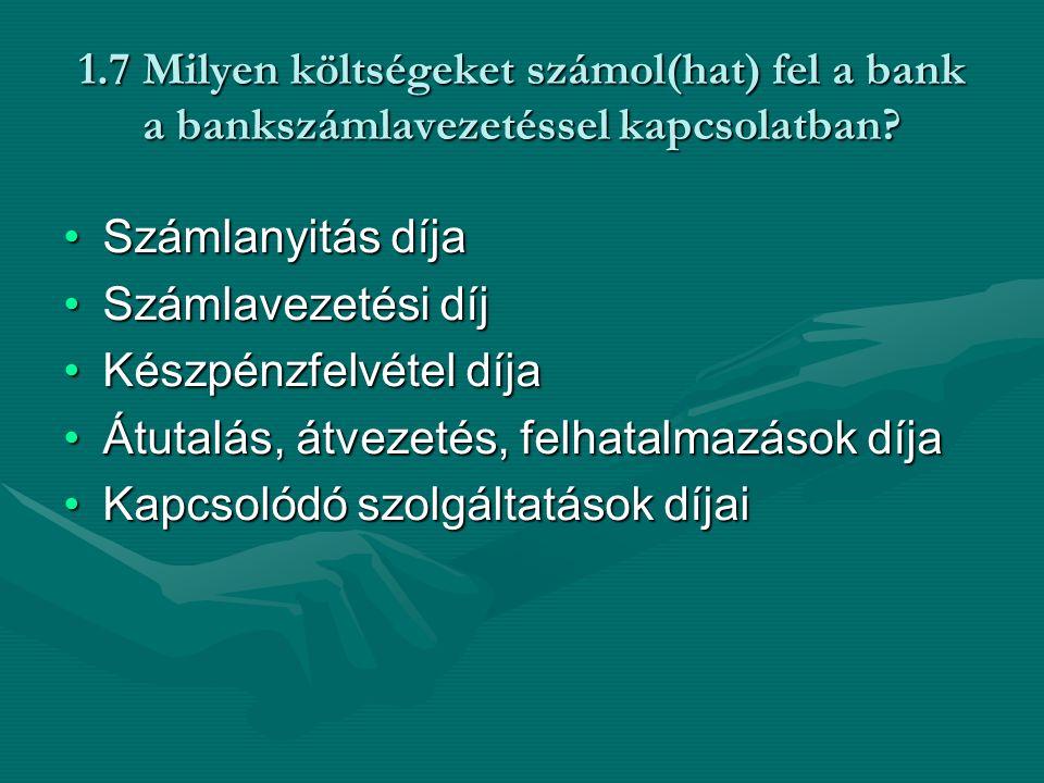 1.7 Milyen költségeket számol(hat) fel a bank a bankszámlavezetéssel kapcsolatban.