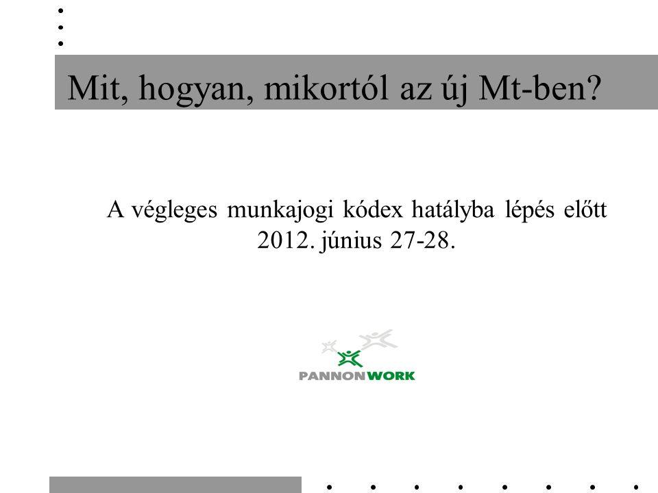 Mit, hogyan, mikortól az új Mt-ben. A végleges munkajogi kódex hatályba lépés előtt 2012.
