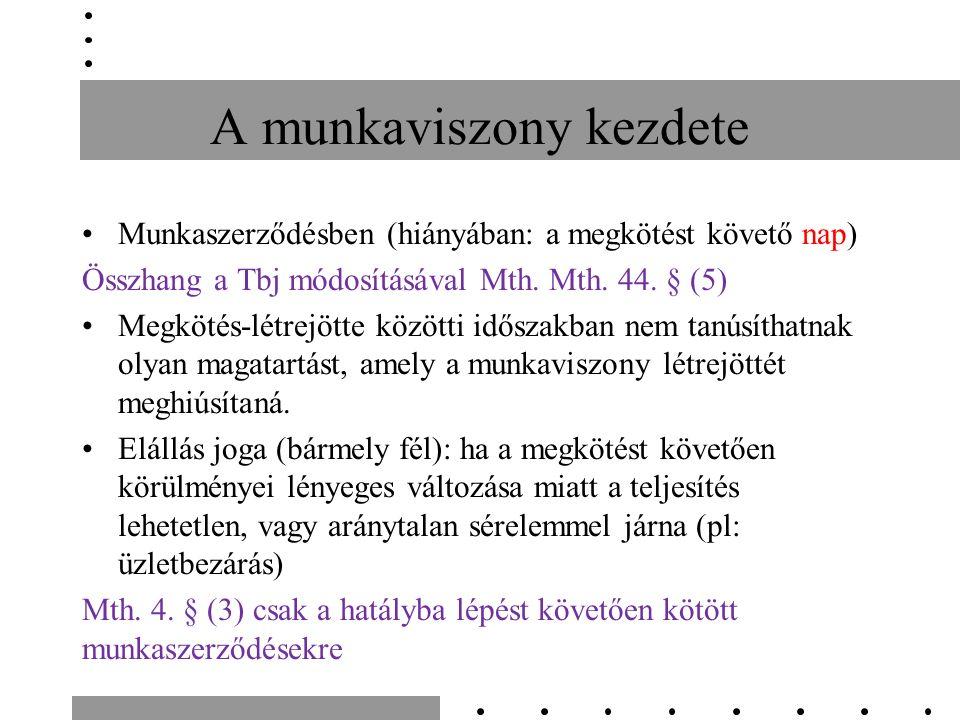 A munkaviszony kezdete Munkaszerződésben (hiányában: a megkötést követő nap) Összhang a Tbj módosításával Mth.
